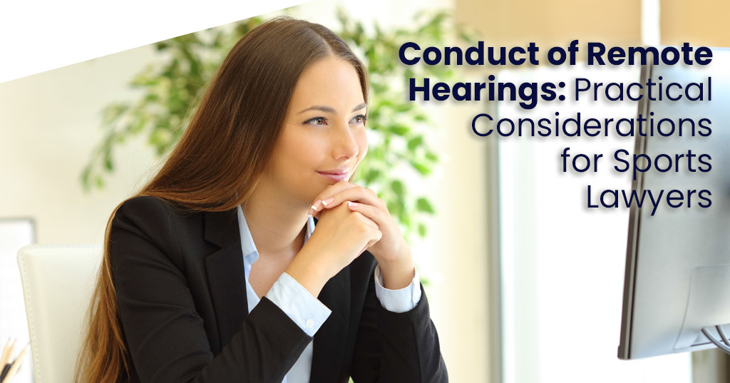 Conduct of Remote Hearings: Practical Considerations for Sports Lawyers